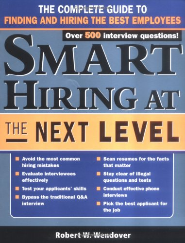 Smart Hiring at the Next Level : The Complete Guide to Finding and Hiring the Best Employees 1st 2006 9781402205897 Front Cover