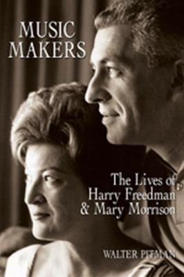 Music Makers The Lives of Harry Freedman and Mary Morrison  2006 9781550025897 Front Cover