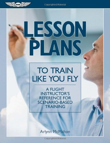 Lesson Plans to Train Like You Fly A Flight Instructor's Reference for Scenario-Based Training  2011 edition cover