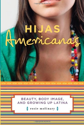 Hijas Americanas Beauty, Body Image, and Growing up Latina  2007 (Annotated) edition cover
