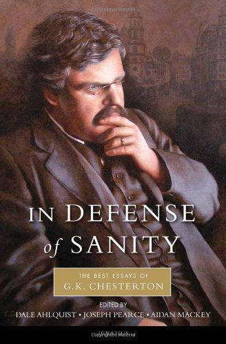 In Defense of Sanity The Best Essays of G. K. Chesterton  2011 edition cover
