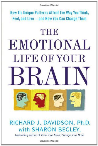 Emotional Life of Your Brain How Its Unique Patterns Affect the Way You Think, Feel, and Live - And How You Can Change Them  2012 edition cover
