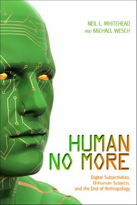 Human No More Digital Subjectivities, Unhuman Subjects, and the End of Anthropology  2012 edition cover