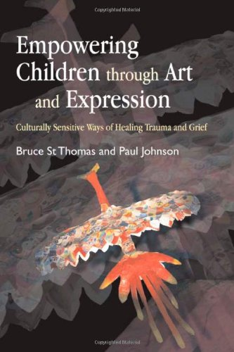Empowering Children Through Art and Expression Culturally Sensitive Ways of Healing Trauma and Grief  2007 9781843107897 Front Cover