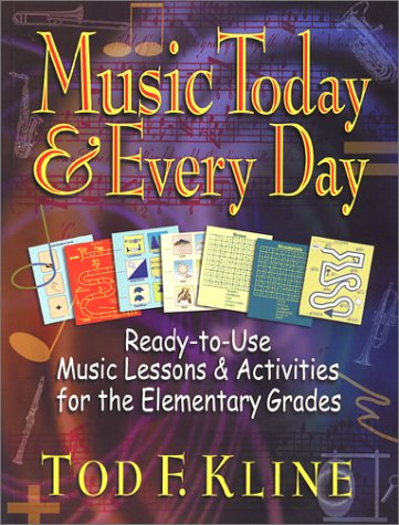 Music Today and Every Day Ready-to-Use Music Lessons and Activities for the Elementary Grades N/A 9780130425898 Front Cover