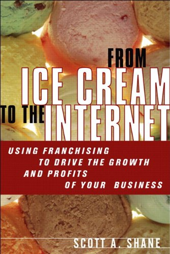 From Ice Cream to the Internet Using Franchising to Drive the Growth and Profits of Your Company  2005 9780132546898 Front Cover