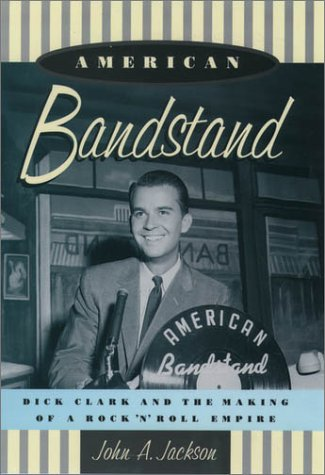 American Bandstand Dick Clark and the Making of a Rock 'n' Roll Empire  1999 9780195130898 Front Cover