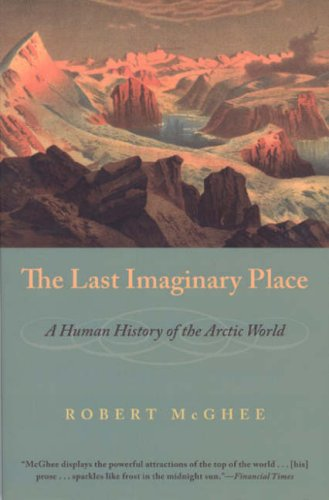 Last Imaginary Place A Human History of the Arctic World  2007 edition cover