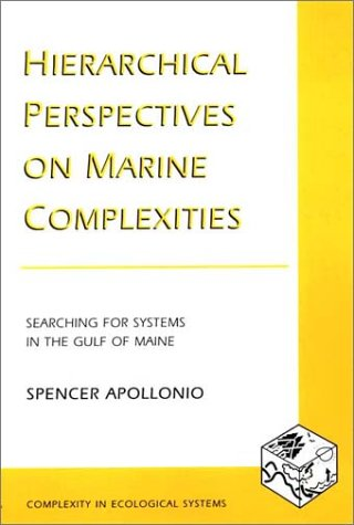 Hierarchical Perspectives on Marine Complexities Searching for Systems in the Gulf of Maine  2002 9780231124898 Front Cover