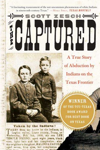 Captured A True Story of Abduction by Indians on the Texas Frontier N/A edition cover