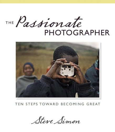 Passionate Photographer Ten Steps Toward Becoming Great  2011 (Revised) edition cover