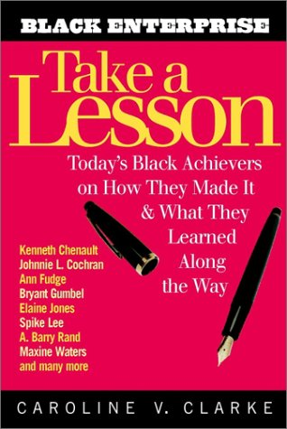 Take a Lesson Today's Black Achievers on How They Made It and What They Learned along the Way  2001 9780471209898 Front Cover