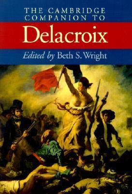 Cambridge Companion to Delacroix   2001 9780521658898 Front Cover