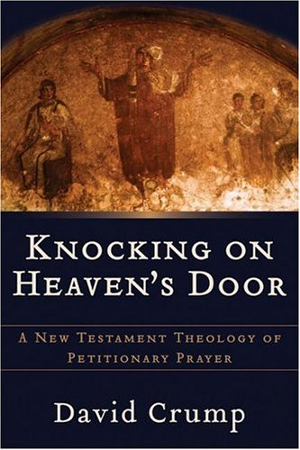 Knocking on Heaven's Door A New Testament Theology of Petitionary Prayer  2006 edition cover
