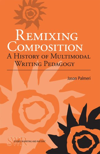 Remixing Composition A History of Multimodal Writing Pedagogy  2012 edition cover