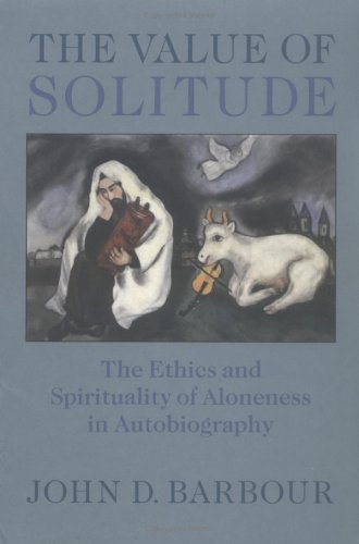 Value of Solitude The Ethics and Spirituality of Aloneness in Autobiography  2005 edition cover