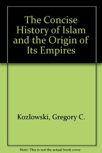 Concise History of Islam and the Origin of Its Empires 1st 9780874114898 Front Cover