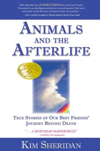 Animals and the Afterlife True Stories of Our Best Friends' Journey Beyond Death  2006 9781401908898 Front Cover