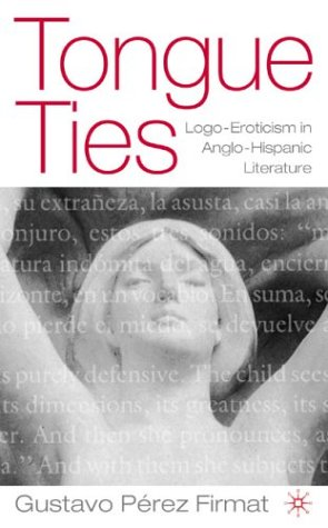 Tongue Ties Logo-Eroticism in Anglo-Hispanic Literature  2003 (Revised) 9781403962898 Front Cover