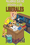 Palabras Que No Ofenden a Los Liberales  N/A 9781484996898 Front Cover