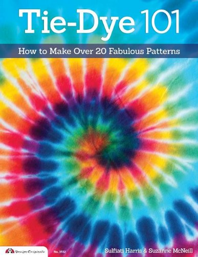 Tie-Dye 101 How to Make over 20 Fabulous Patterns N/A 9781574213898 Front Cover