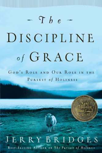 Discipline of Grace God's Role and Our Role in the Pursuit of Holiness N/A edition cover