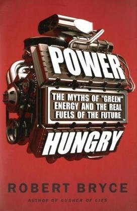 Power Hungry The Myths of Green Energy and the Real Fuels of the Future  2010 edition cover