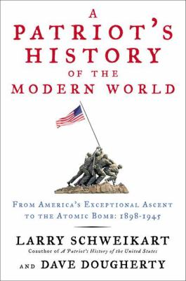 Patriot's History of the Modern World From America's Exceptional Ascent to the Atomic Bomb, 1898-1945  2012 edition cover