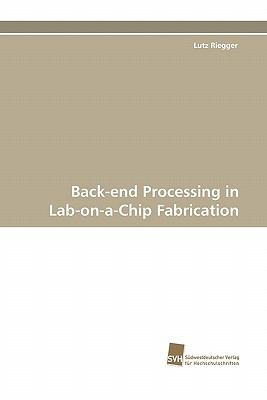 Back-End Processing in Lab-on-A-Chip Fabrication  N/A 9783838120898 Front Cover