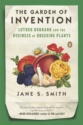 Garden of Invention Luther Burbank and the Business of Breeding Plants N/A edition cover