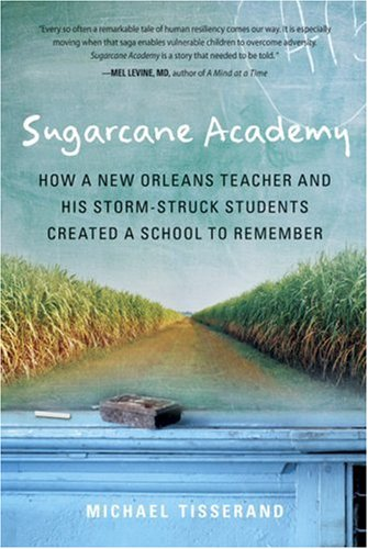 Sugarcane Academy How a New Orleans Teacher and His Storm-Struck Students Created a School to Remember  2007 9780156031899 Front Cover