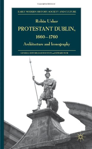 Protestant Dublin, 1660-1760 Architecture and Iconography  2012 9780230223899 Front Cover