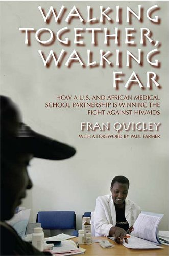 Walking Together, Walking Far How a U. S. and African Medical School Partnership Is Winning the Fight Against HIV/AIDS  2009 edition cover