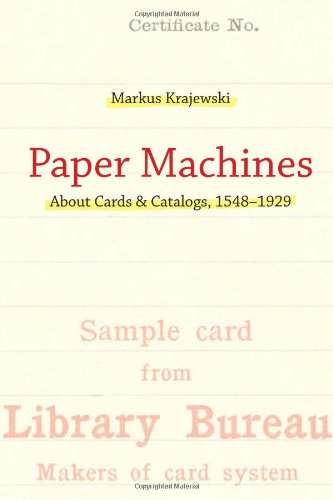 Paper Machines About Cards and Catalogs, 1548-1929  2011 9780262015899 Front Cover