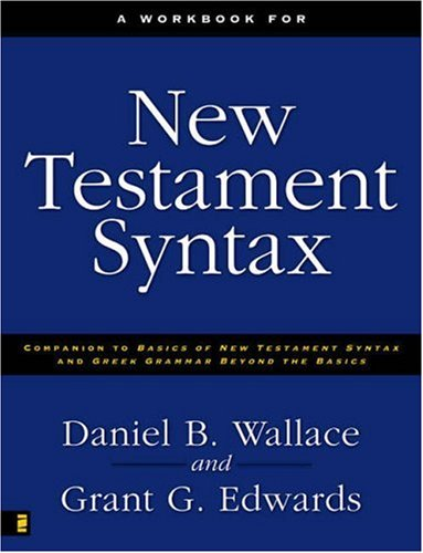 Workbook for New Testament Syntax Companion to Basics of New Testament Syntax and Greek Grammar Beyond the Basics Workbook edition cover