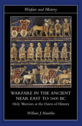 Warfare in the Ancient near East to 1600 BC Holy Warriors at the Dawn of History  2006 9780415255899 Front Cover