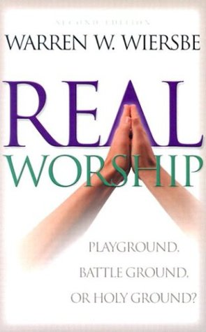 Real Worship Playground, Battleground, or Holy Ground? 2nd 2000 (Revised) 9780801061899 Front Cover