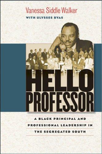 Hello Professor A Black Principal and Professional Leadership in the Segregated South  2009 edition cover