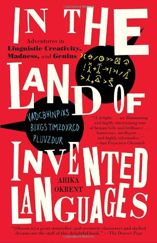 In the Land of Invented Languages Adventures in Linguistic Creativity, Madness, and Genius N/A edition cover
