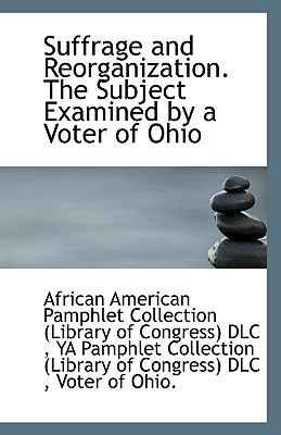 Suffrage and Reorganization the Subject Examined by a Voter of Ohio N/A edition cover