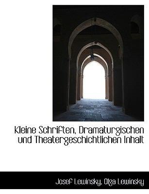 Kleine Schriften, Dramaturgischen und Theatergeschichtlichen Inhalt  N/A 9781116654899 Front Cover