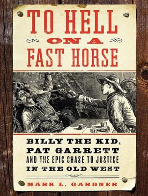 To Hell on a Fast Horse: Billy the Kid, Pat Garrett, and the Epic Chase to Justice in the Old West  2010 edition cover
