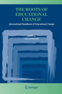 Roots of Educational Change   2005 9781402032899 Front Cover