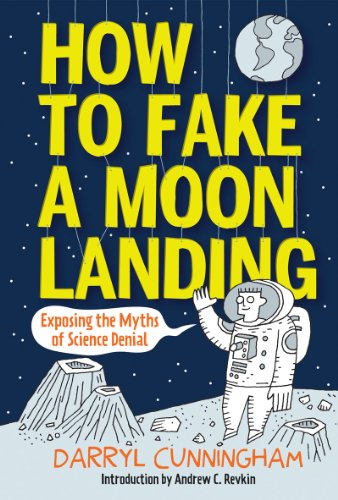 How to Fake a Moon Landing Exposing the Myths of Science Denial  2013 edition cover