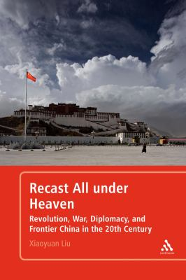 Recast All under Heaven Revolution, War, Diplomacy, and Frontier China in the 20th Century  2010 edition cover