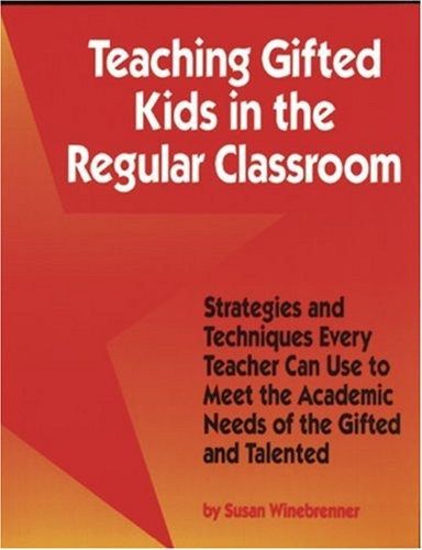 Teaching Gifted Kids in the Regular Classroom Strategies and Techniques Every Teacher Can Use to Meet the Academic Needs of the Gifted and Talented 2nd 2001 edition cover