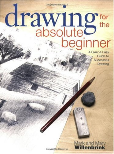 Drawing for the Absolute Beginner A Clear and Easy Guide to Successful Drawing  2006 9781581807899 Front Cover