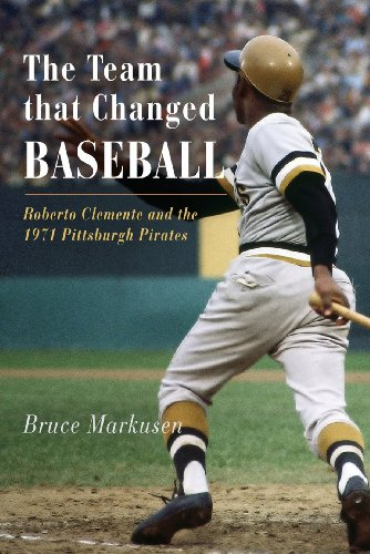 Team That Changed Baseball Roberte Clemente and the 1971 Pittsburgh Pirates  2010 edition cover