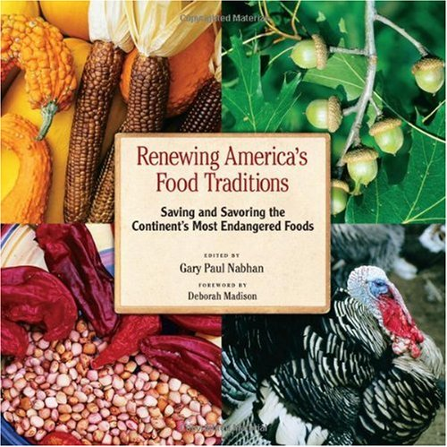 Renewing America's Food Traditions Saving and Savoring the Continent's 100 Most Endangered Foods  2008 edition cover