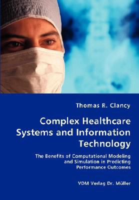Complex Healthcare Systems and Information Technology  N/A 9783836424899 Front Cover